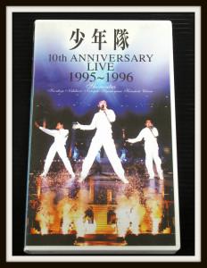 少年隊 VHS 10th ANNIVERSARY LIVE 1995~1996